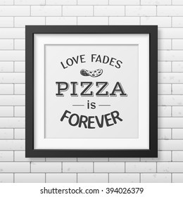 Love fades pizza is forever - Quote Typographical Background.