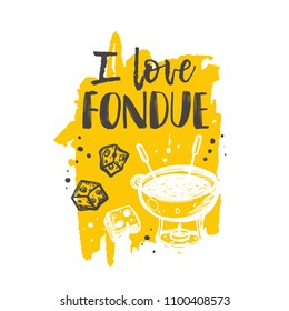 I love fondue. Traditional swiss dish. Hand drawn vector illustration. Can be used for farmers market, food festival, menu, cafe, restaurant, bar, poster, banner, emblem, sticker, logo, label, placard
