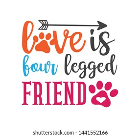love is four legged friend inspiring funny quote or saying vector graphic design for souvenir printing and for cutting machine