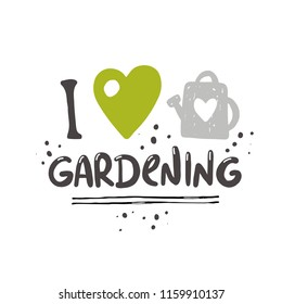 I love gardening. Lettering quote. Typography poster. Hand drawn vector illustration. Can be used for badge, label, logo, placard, emblem, garden shop, company, service.