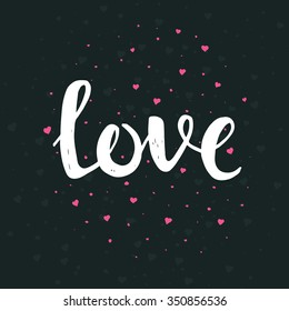 Love. Hand drawn typography poster. T shirt hand lettered calligraphic design. Inspirational vector typography.