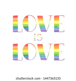 Love is Love hand lettering rainbow colored with watercolor texture. Homosexuality, LGBT rights emblem isolated on white.  Gay parade poster, placard, invitation card, t-shirt  print design.