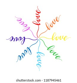 Love. Hand written rainbow lettering in the shape of flower, lgbt concept. Romantic phrase made for postcard, save the date card, greeting sign message, poster. Happy Valentines day sign. Vector