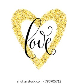 Love. Hand written Valentine's day greeting card in a gold glitter sparkle heart frame. Vector romantic holiday lettering isolated over white.
