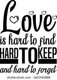 Love is hard to find, hard to keep, and hard to forget.quotes about broken heart. Hand drawn vector trend calligraphy. Vector illustration on white background.