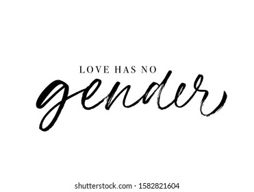 Love has no gender quote. Modern brush calligraphy. Vector ink illustration isolated on white background. Typographic slogan for lgbtq community. Quote on equality and tolerance.