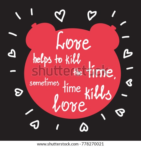 Love Helps Kill Time Sometimes Time Stock Vector Royalty Free