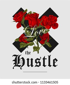 love the hustle slogan with red roses illustration