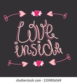 Love inside handdrawn lettering. Pink Valentines phrase on black background vector illustration. Greeting card, postcard decorative typography.