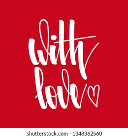 With love. Inspirational romantic lettering on red background. Vector illustration for Valentines day greeting cards, posters, print on T-shirts and much more.