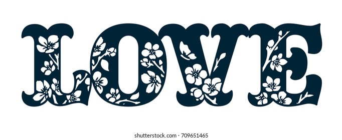 Love. Laser cut silhouette. Ink hand lettering quote. Laser cutting calligraphy. Floral phrase. Graphic design typography element. Simple vector sign. Watermark stamp. Rubber seal stamp. Icon.