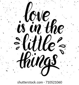 Love is in the little things. Hand drawn lettering phrase on white background. Design element for poster, greeting card. Vector illustration