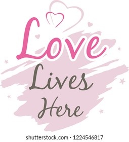 Love lives here. Decorative inscription for design. Vector