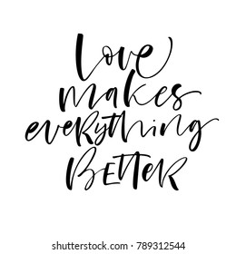 Love makes everything better phrase. Lettering for Valentine's day. Ink illustration. Modern brush calligraphy. Isolated on white background.