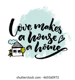 Love makes a house a home. Inspiration quote about love and family with illustration of a house. Typography poster design.
