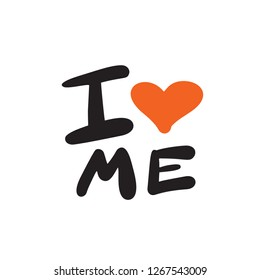I love me. Funny hand drawn quote with illustration of heart. Vector design