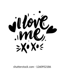 I Love Me hand drawn vector lettering. Isolated on white background. Vector illustration. Motivation quote.