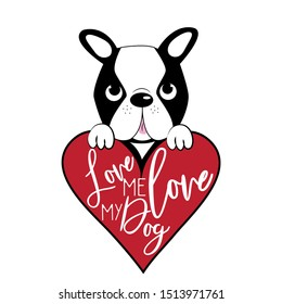 Love me love my dog, funny saying text, and Boston Terrier with big heart. Perfect for posters, greeting cards, textiles, and gifts.