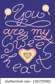 """Love message """"You are my sweetheart"""". Fine for greeting cards, Valentine Day's cards"""
