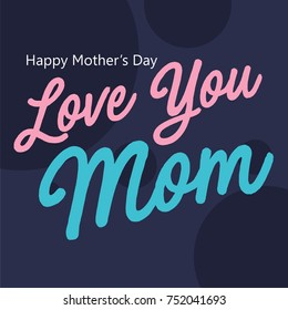 Love mom lettering. Mother's day greeting card template
