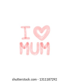 I LOVE MUM - Handwritten lettering text and heart for greeting card or any other purpose.