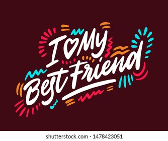 I love my best friend - lovely lettering calligraphy quote. Handwritten friendship day greeting card. Modern vector design.