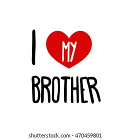 i love my brother family red heart simple label symbol white background calligraphic inscription