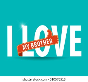 i love my brother flat colors typography graphic design vector eps10
