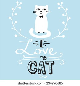 I love my cat. Hand drawn vector illustration with lettering.