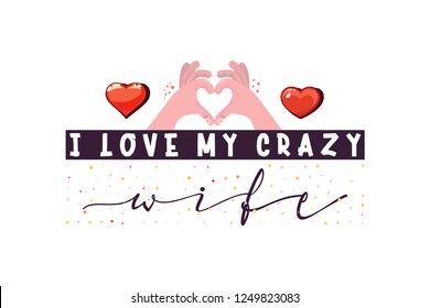 I love my crazy wife. Slogan about love heart of hands, suitable as a Valentine's Day postcard and template t shirt