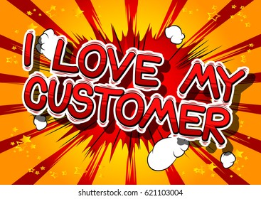 I Love My Customer - Comic book style word on abstract background.