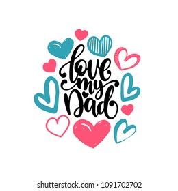 Love My Dad, vector calligraphic inscription for greeting card, festive poster etc. Happy Fathers Day hand lettering on decorative hearts background.