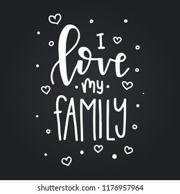 I love my family Hand drawn typography poster. Conceptual handwritten phrase Home and Family T shirt hand lettered calligraphic design. Inspirational vector