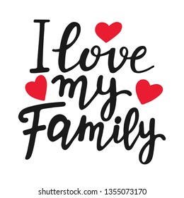 I love my family unique quote. Modern brush pen lettering. Handmade text with red hearts. Handwritten printable design, trendy phrase for t-shirts, cards. Family Day. Vector illustration
