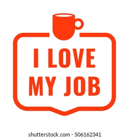 I love my job. Flat vector typography icon, badge, symbol, design illustration on white background.
