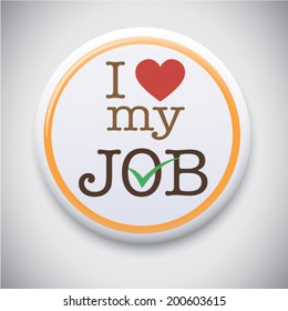 I love my job, font type with signs, stickers and tags. Ideal for print poster, card, shirt, mug.Vector pin/ button Badge