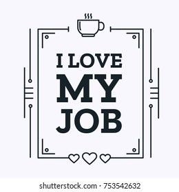 I Love My Job Vector Poster Concept Design with Coffee and Heart. Thin Line.
