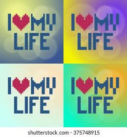 I love my life. Ideal for print poster, card, shirt, mug.
