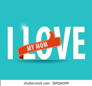 I Love My Mom Design With thumbs up sign On bright Background vector illustration