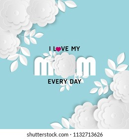 I love my mom Design with white flower and blue background vector illustration.