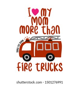 I love my mom more than fire trucks - T-Shirts, Hoodie, Tank, gifts. Vector illustration text for clothes. Inspirational quote card, invitation, banner. Kids calligraphy background.
