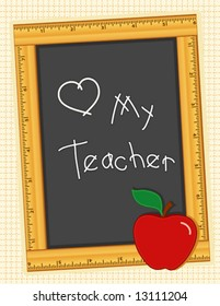 Love My Teacher, Back to School ruler frame blackboard, apple, for education, literacy projects, scrapbooks.  Copy space for your text or art. EPS8 compatible.