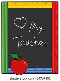 Love My Teacher. Chalk writing, multi color ruler frame blackboard, copy space, red apple, for back to school, education, literacy projects. EPS8 compatible.