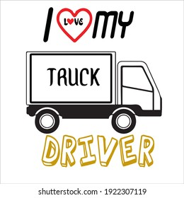 I love my truck driver. text based design Truck Driver Messages t shirt  Sticker  Ready for Print - t shirt