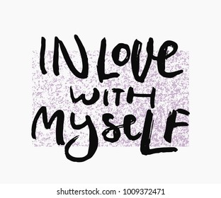 In love with myself shirt quote feminist lettering. Calligraphy graphic design typography element. Hand written Simple vector sign. Protest against patriarchy sexism misogyny female