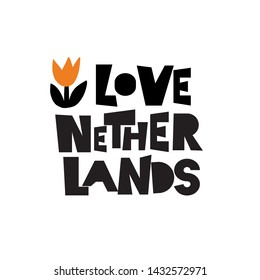 I love Netherlands. Illustration of tulip. Inscription, phrase for t shirt, souveniers. Isolated on white
