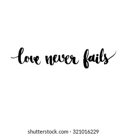 Love never fails - Black vector inspirational quote handwritten, modern calligraphy style. Brush typography for poster, t-shirt or card. Vector calligraphy art. Phrase about love and relationship.