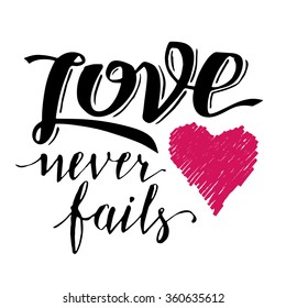 Love never fails. Brush calligraphy, handwritten text with hand drawn heart for Valentine's day card, wedding card, t-shirt or poster