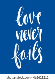 Love Never fails phrase handdrawn lettering . Unique design for typography poster or t-shirt. Bible saying for wall decoration. Vector art illustration Isolated on background. Quote calligraphy.