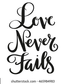 Love Never fails phrase handdrawn lettering . Unique design for typography poster or t-shirt. Bible saying for wall decoration. Vector art illustration. Isolated on background. Quote calligraphy.